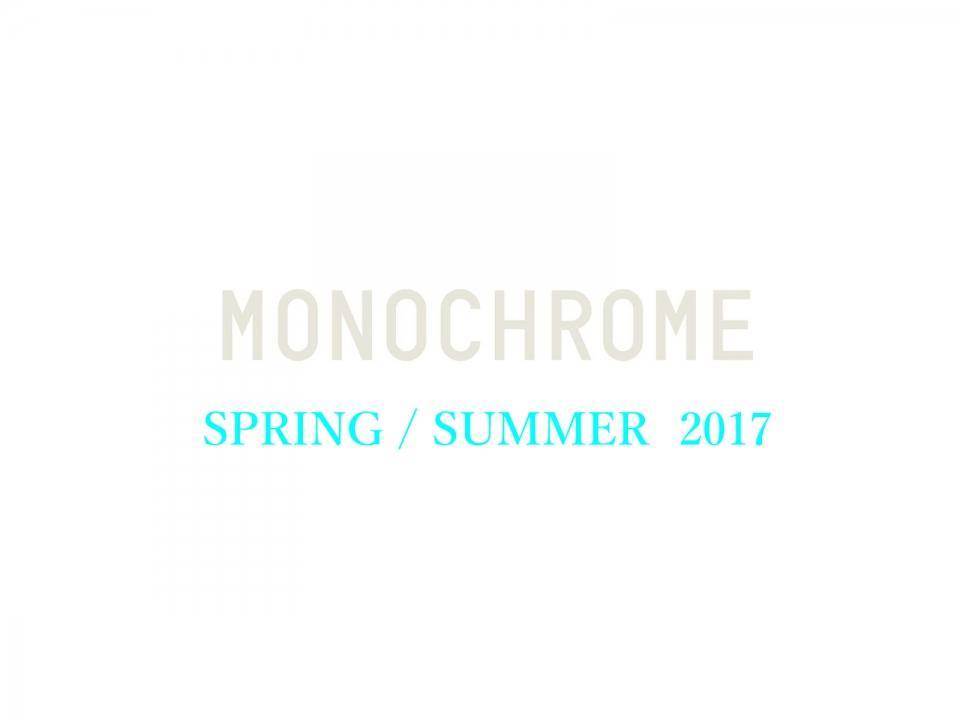 MONOCHROME SPRING SUMMER 2017