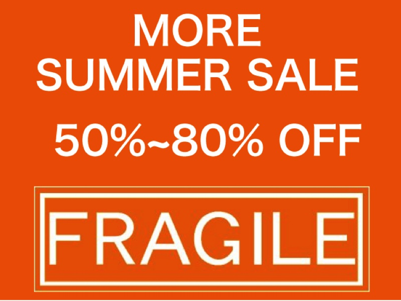 FRAGILE MORE SUMMER SALE