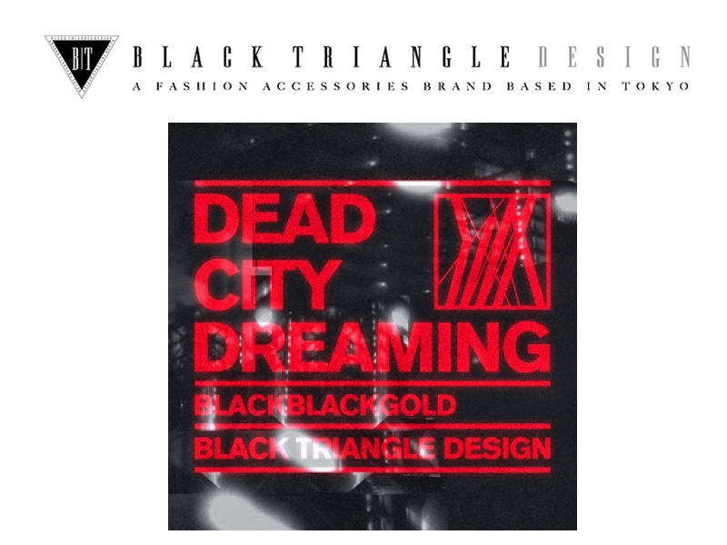 DEAD CITY DREAMING/BLACK BLACK GOLD for BLACK TRIANGLE DESIGN