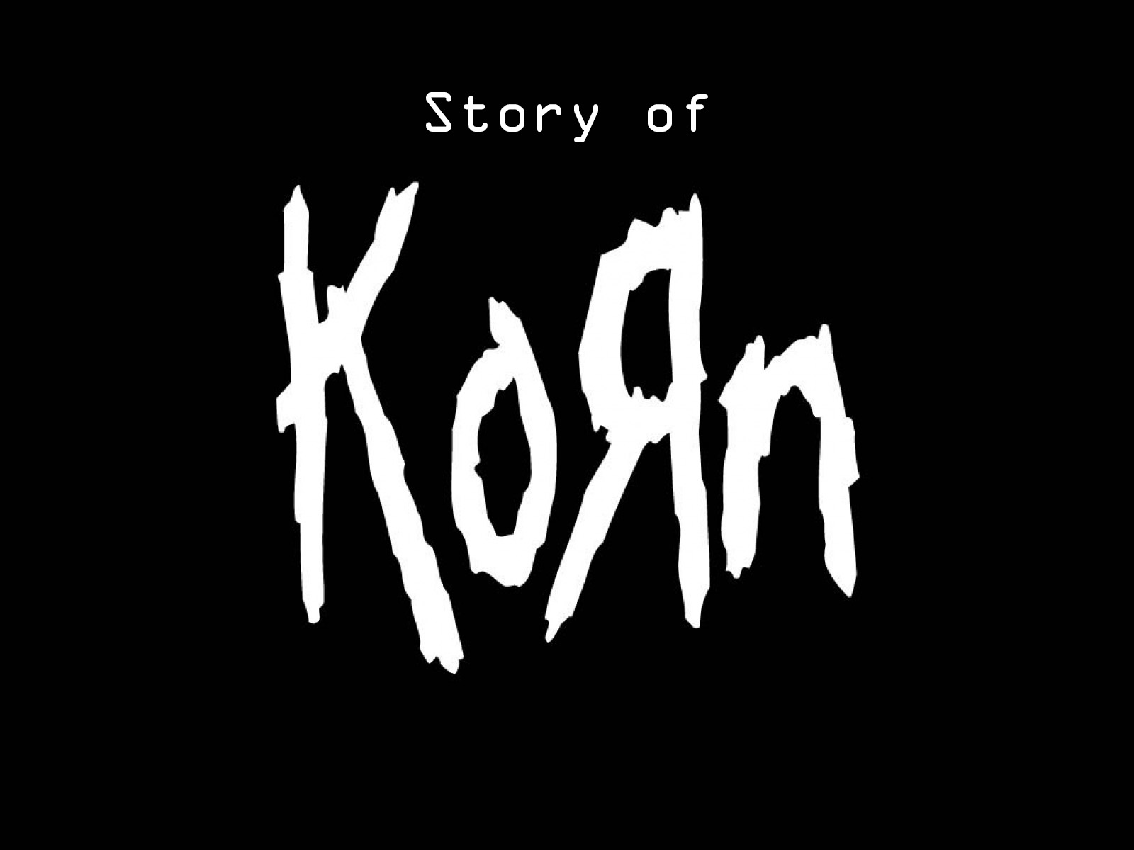 STORY OF KORN