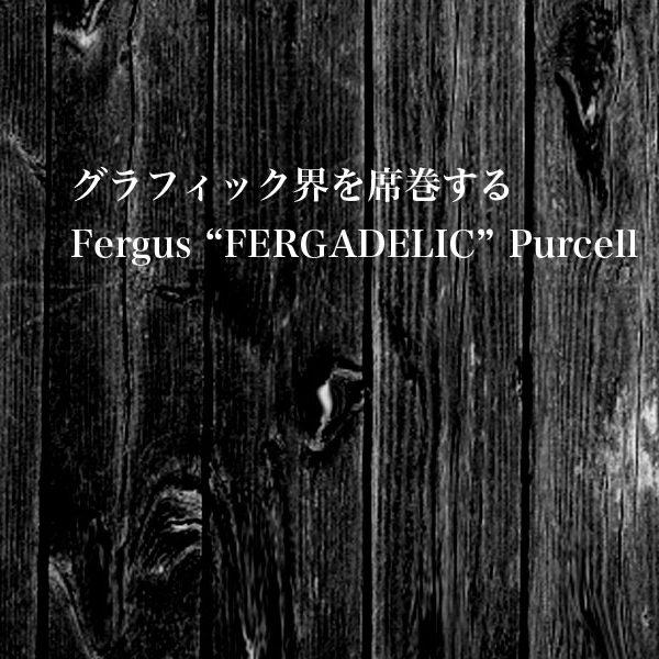 """FERGUS """"FERGADELIC"""" PURCELL"""