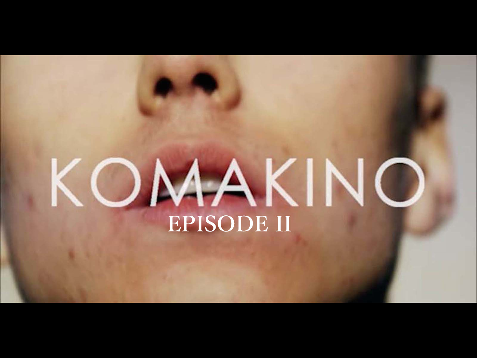 KOMAKINO – EPISODE II