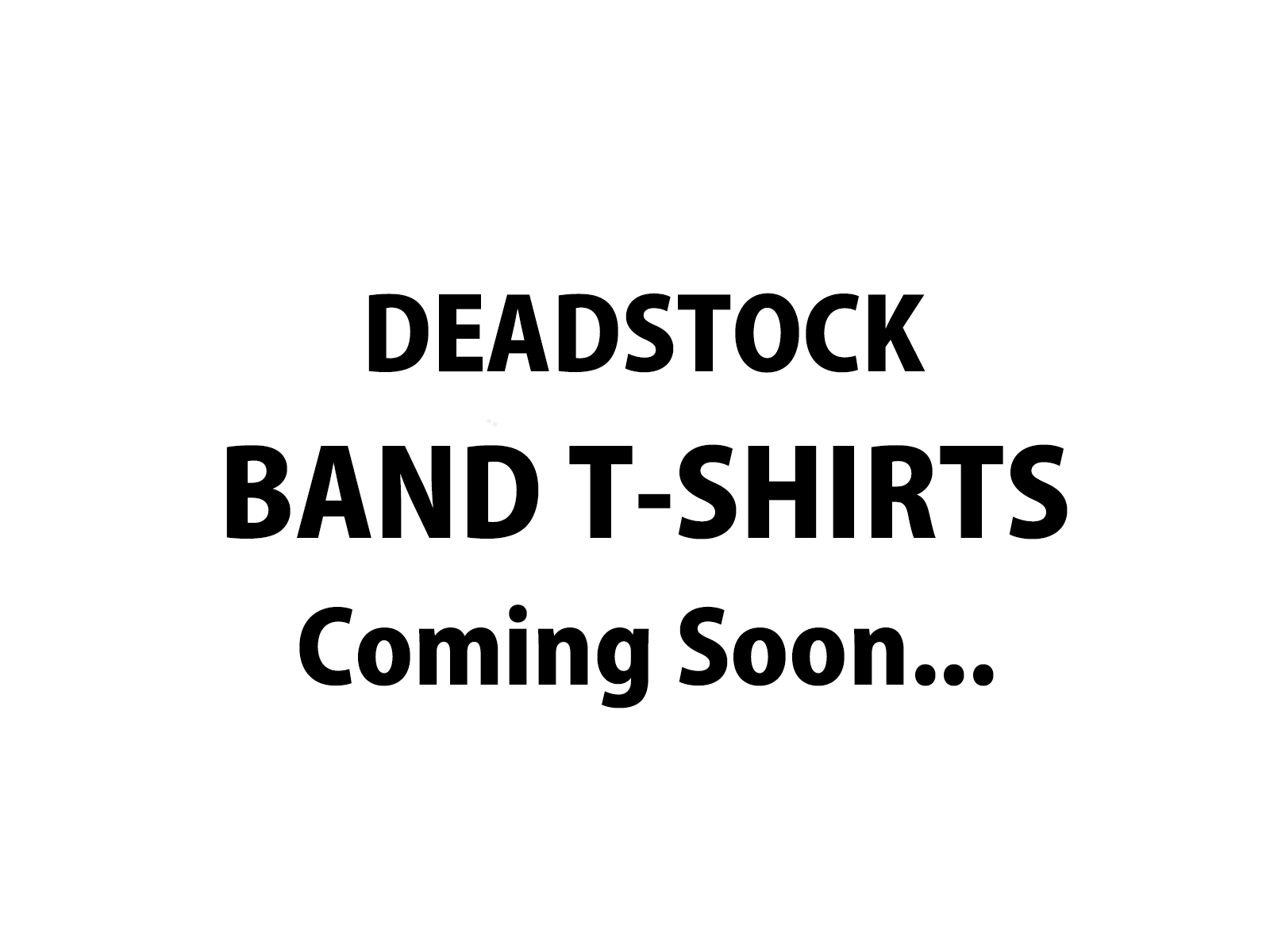 DEADSTOCK BAND T-SHIRTS Coming Soon…