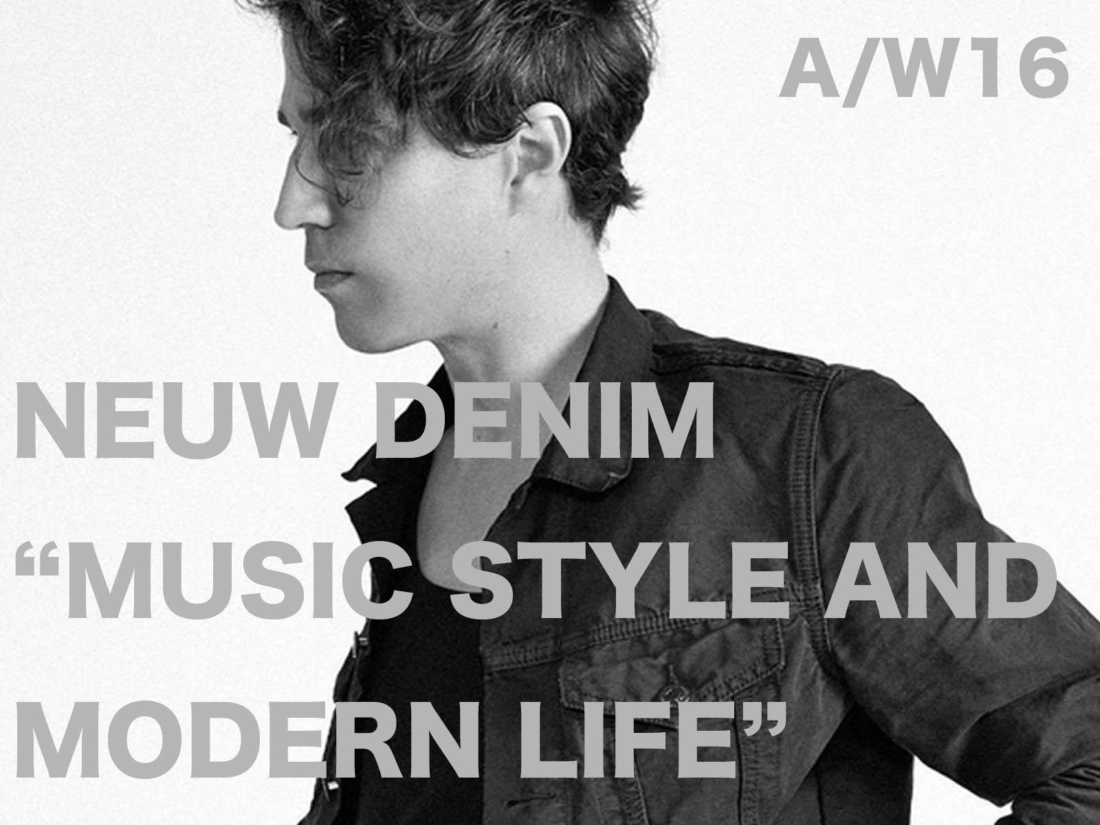 """NEUW DENIM""""MUSIC STYLE AND MODERN LIFE"""""""