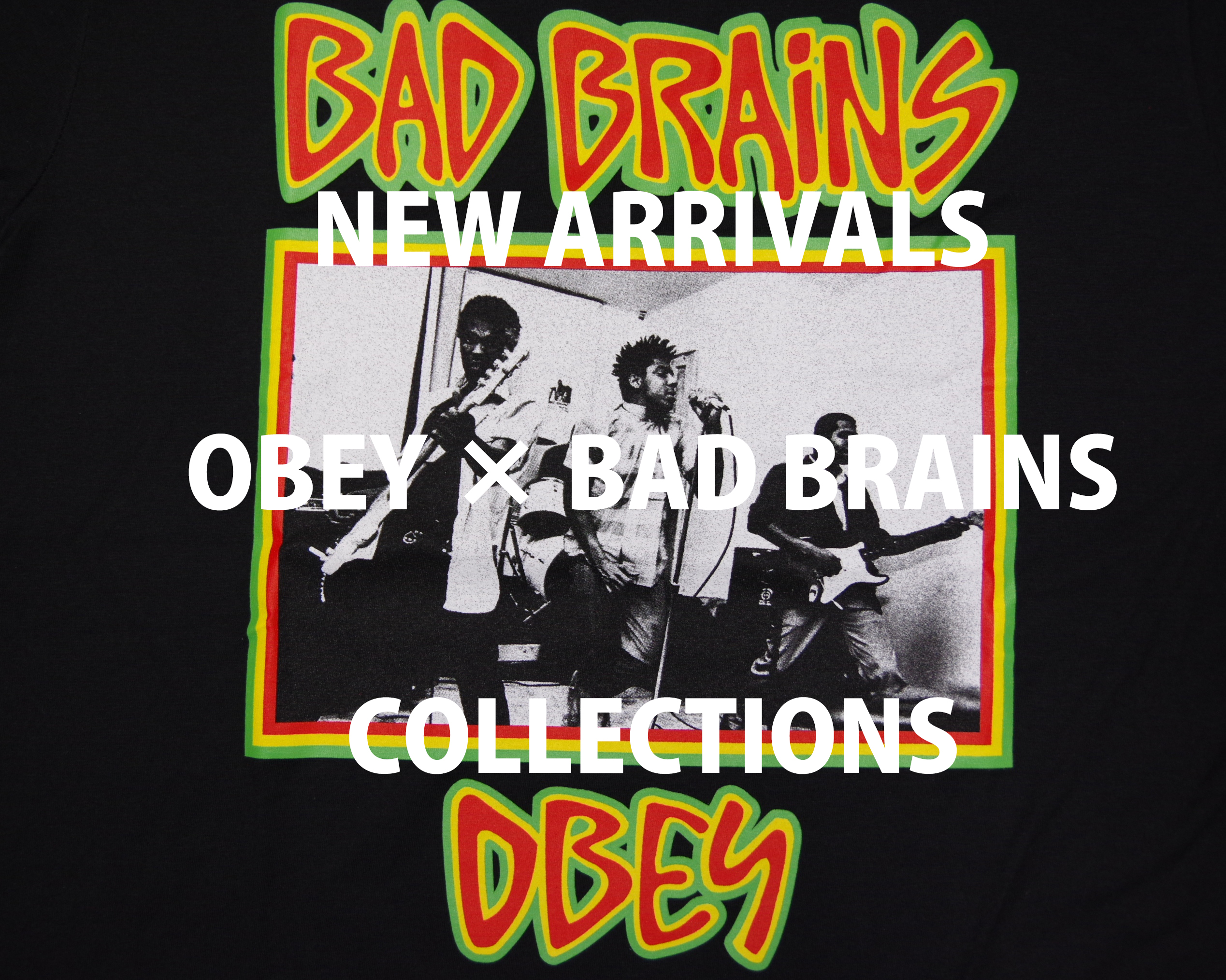 NEW ARRIVALS : OBEY × BAD BRAINS COLLECTIONS