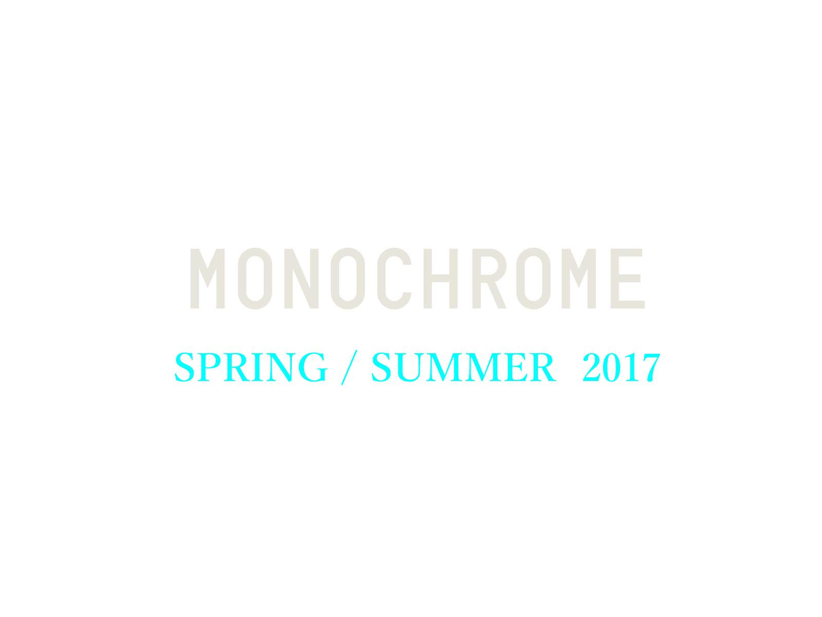 MONOCHROME SPRING SUMMER 2017 最新ルック