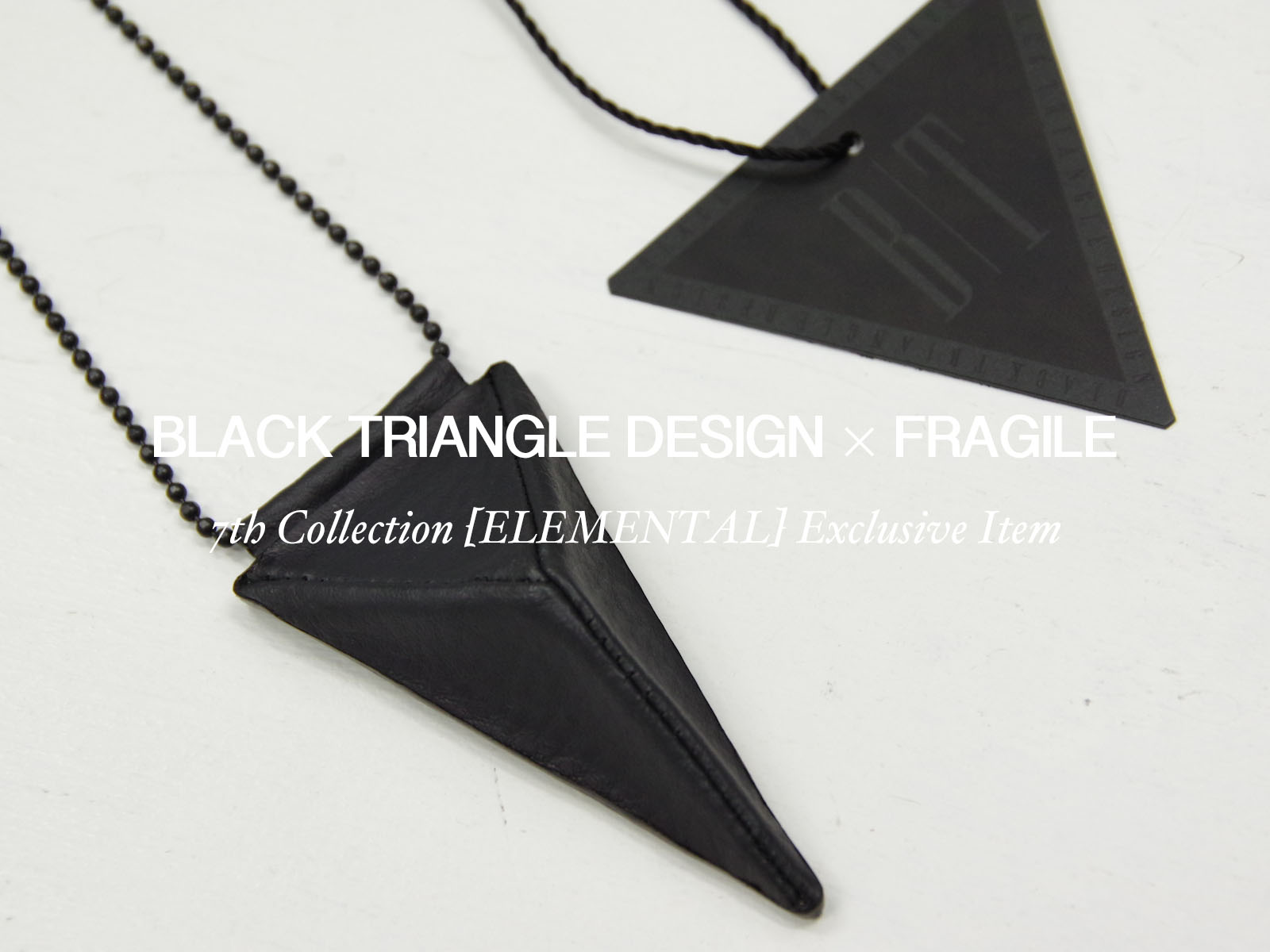 BLACK TRIANGLE DESIGN × FRAGILE 7th Collection [ELEMENTAL] Exclusive Item